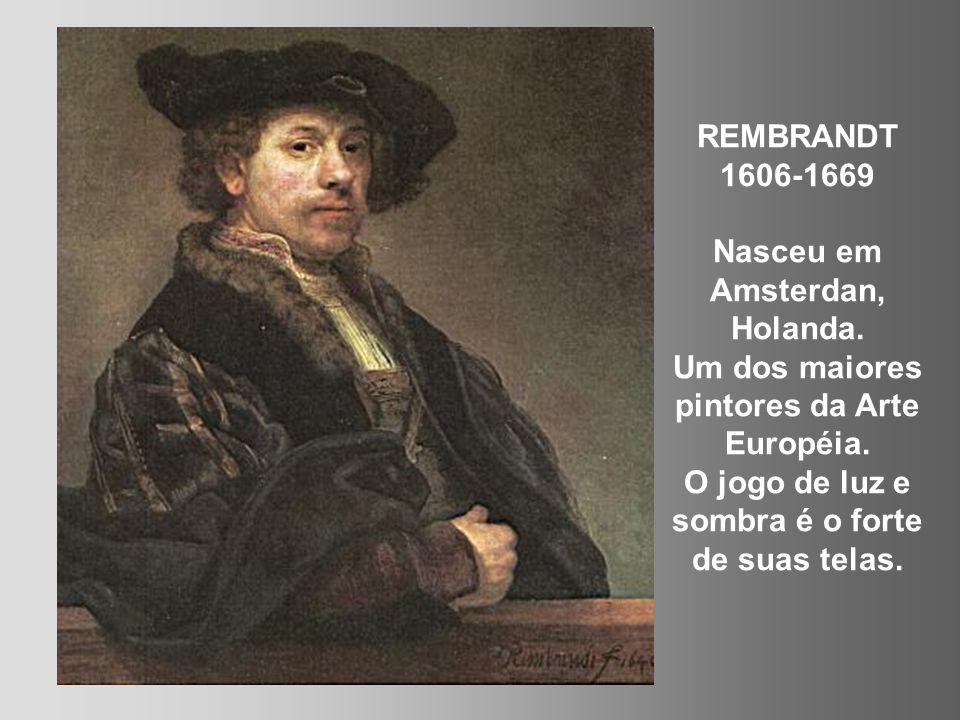 REMBRANDT 1606-1669 Nasceu em Amsterdan, Holanda.Um dos maiores pintores da Arte Européia.