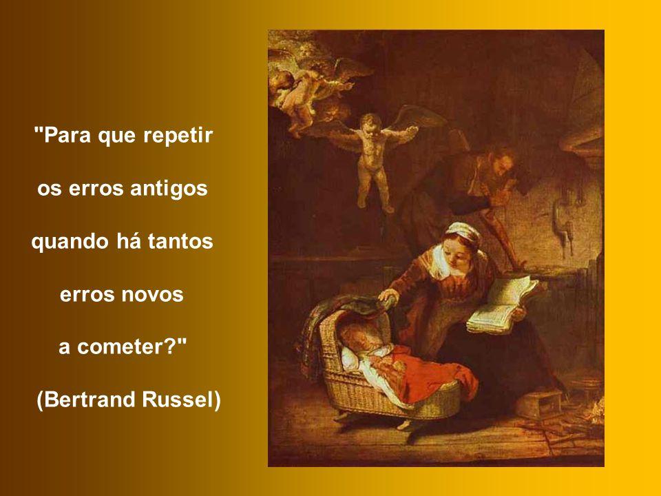 Para que repetir os erros antigos quando há tantos erros novos a cometer? (Bertrand Russel)
