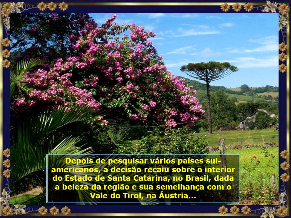 Depois de pesquisar vários países sul- americanos, a decisão recaiu sobre o interior do Estado de Santa Catarina, no Brasil, dada a beleza da região e sua semelhança com o Vale do Tirol, na Áustria...