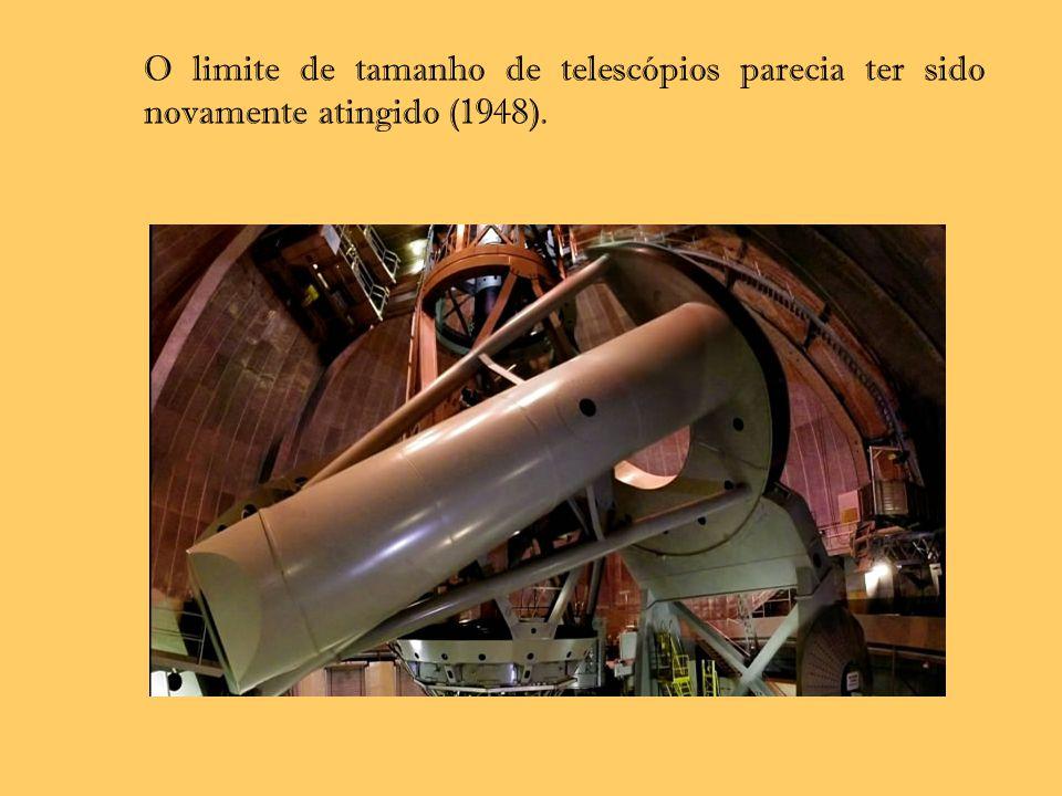 O limite de tamanho de telescópios parecia ter sido novamente atingido (1948).