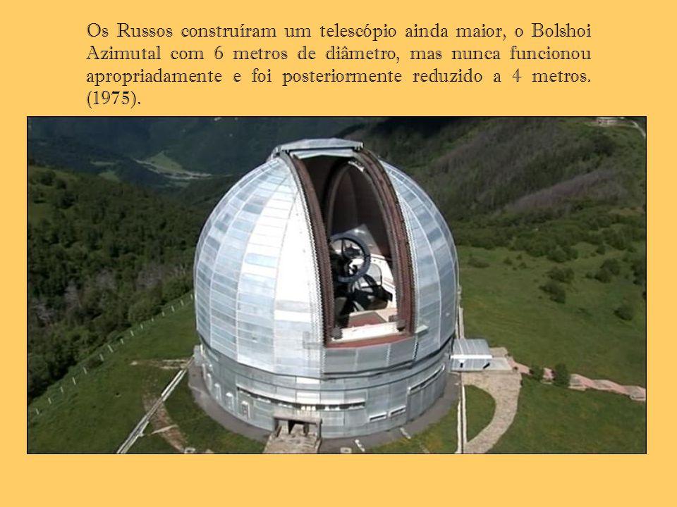 Os Russos construíram um telescópio ainda maior, o Bolshoi Azimutal com 6 metros de diâmetro, mas nunca funcionou apropriadamente e foi posteriormente