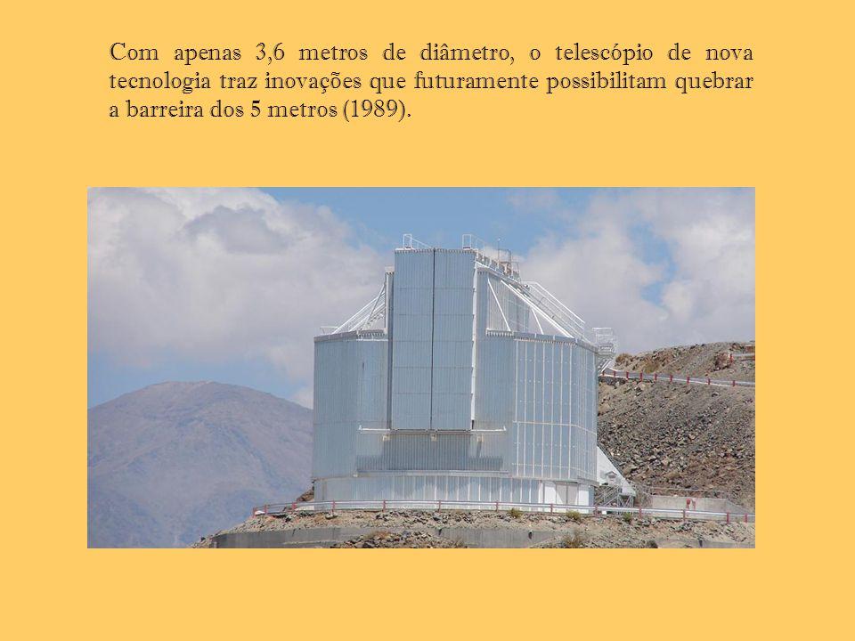 Com apenas 3,6 metros de diâmetro, o telescópio de nova tecnologia traz inovações que futuramente possibilitam quebrar a barreira dos 5 metros (1989).