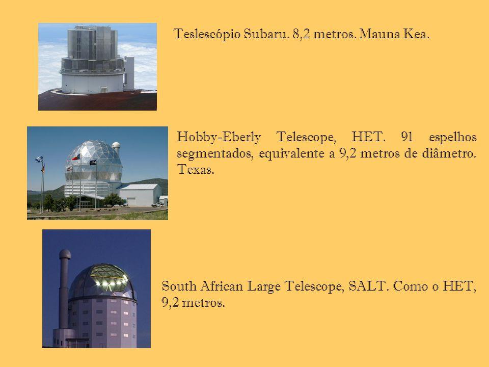Teslescópio Subaru. 8,2 metros. Mauna Kea. Hobby-Eberly Telescope, HET. 91 espelhos segmentados, equivalente a 9,2 metros de diâmetro. Texas. South Af