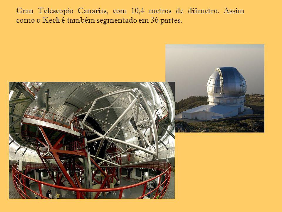 Gran Telescopio Canarias, com 10,4 metros de diâmetro. Assim como o Keck é também segmentado em 36 partes.