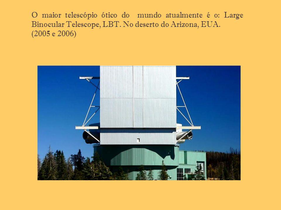 O maior telescópio ótico do mundo atualmente é o: Large Binocular Telescope, LBT. No deserto do Arizona, EUA. (2005 e 2006)
