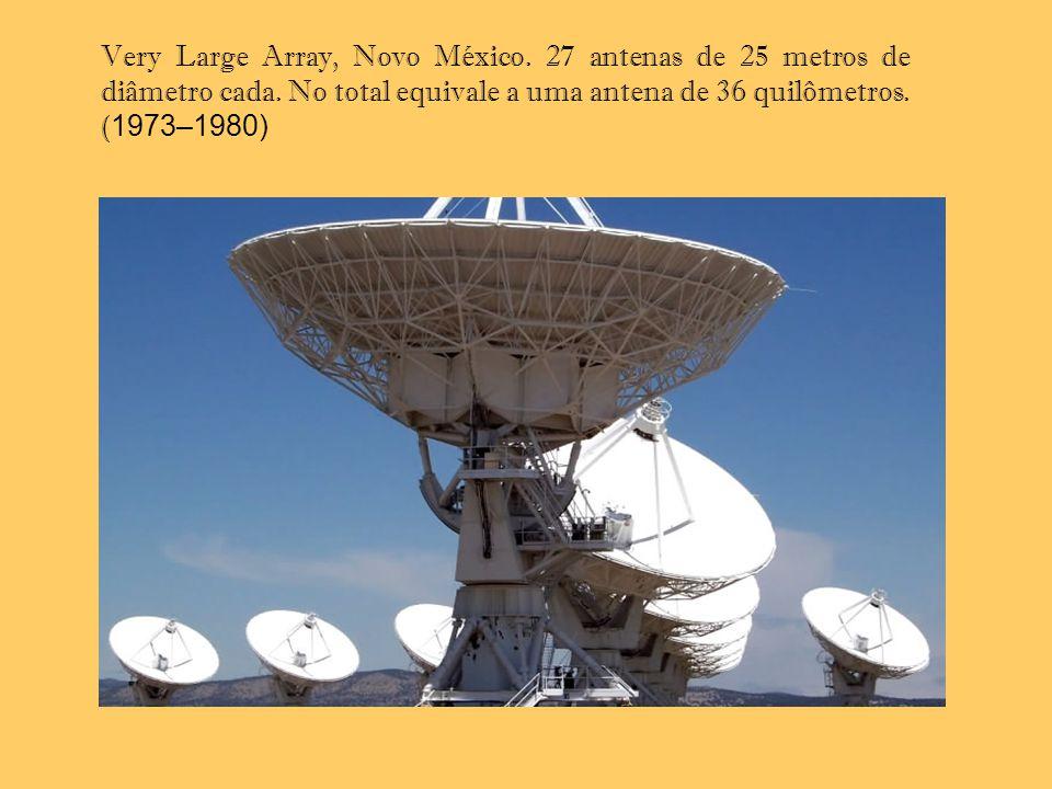 Very Large Array, Novo México. 27 antenas de 25 metros de diâmetro cada. No total equivale a uma antena de 36 quilômetros. ( 1973–1980)
