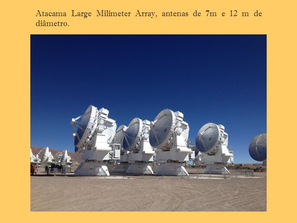 Atacama Large Milimeter Array, antenas de 7m e 12 m de diâmetro..