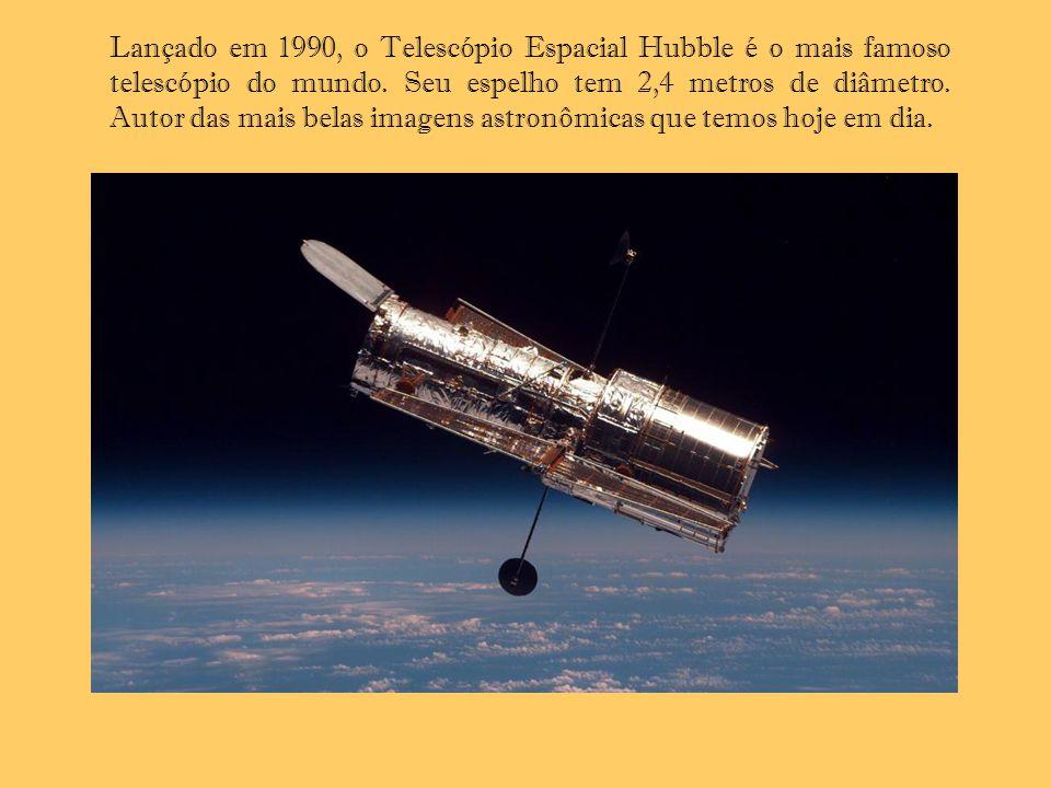 Lançado em 1990, o Telescópio Espacial Hubble é o mais famoso telescópio do mundo. Seu espelho tem 2,4 metros de diâmetro. Autor das mais belas imagen