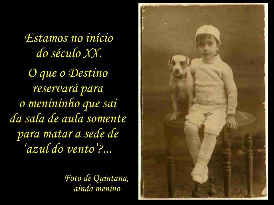 O vento não mais me fareja a face como um cão amigo... Mas o azul irreversível persiste em meus olhos. Mario Quintana