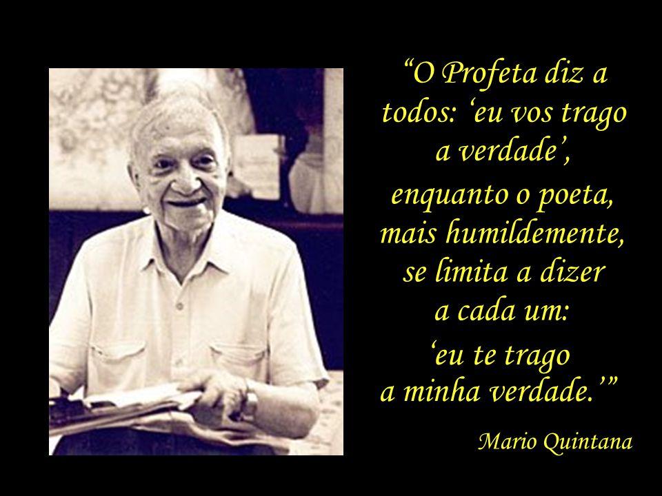 A poesia é um sopro de eternidade. Mario Quintana