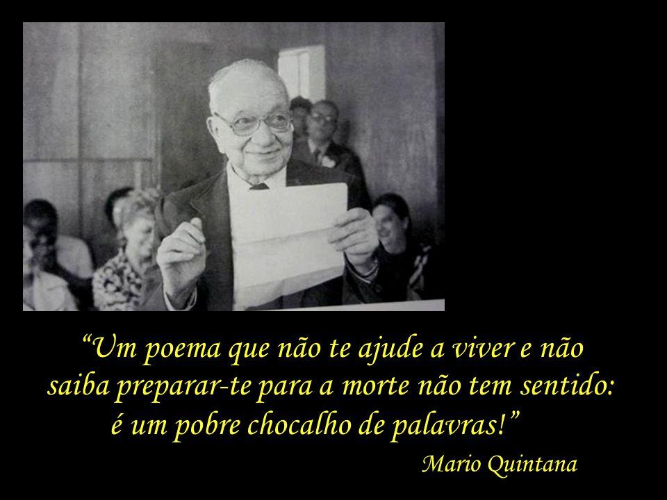 O Profeta diz a todos: eu vos trago a verdade, Mario Quintana enquanto o poeta, mais humildemente, se limita a dizer a cada um: eu te trago a minha ve