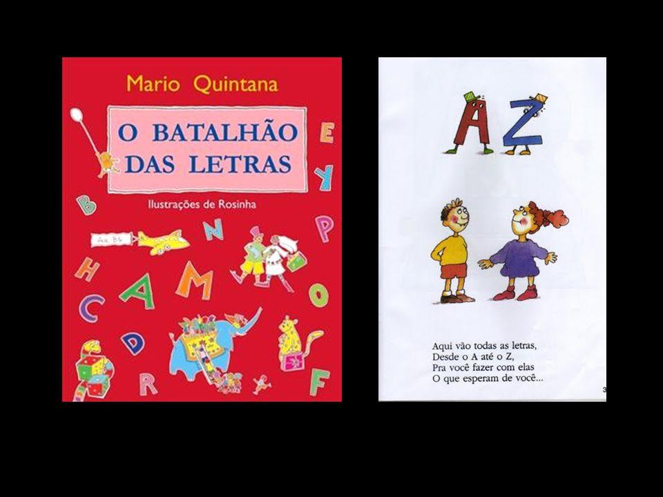 Mario Quintana tinha um carinho especial pelas crianças, tendo dedicado a elas alguns de seus livros, como Pé de Pilão e O Batalhão das Letras.