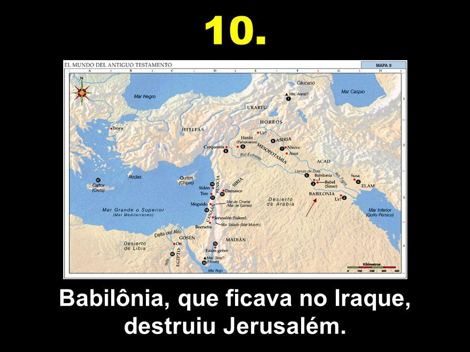 A Assíria, que ficava no Iraque, conquistou as dez tribos de Israel. 9.