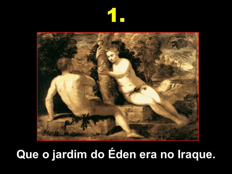 Que o jardim do Éden era no Iraque. 1.