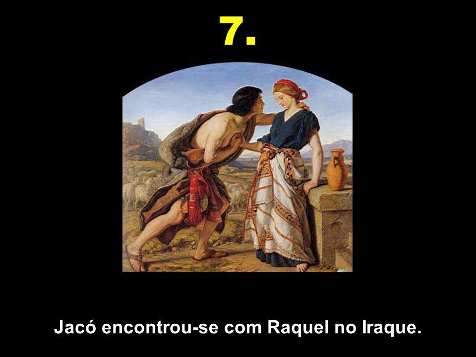 Jacó encontrou-se com Raquel no Iraque. 7.