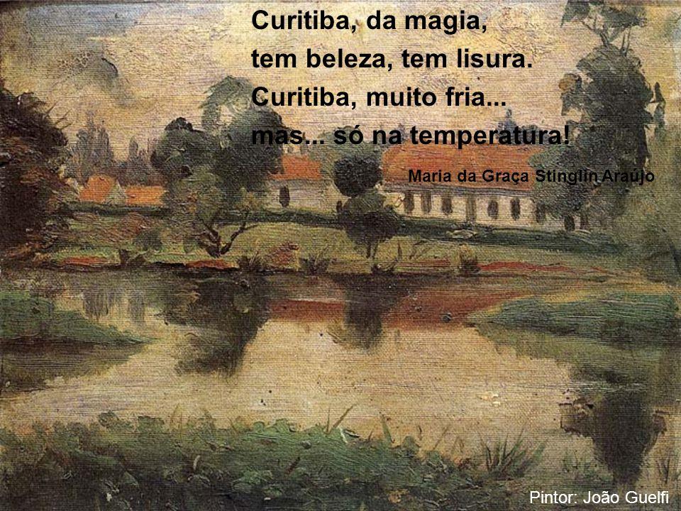 Se Curitiba entrelaça arte, vida e ecologia... o pinheiro cede a taça, brinda toda essa magia! Maria da Conceição Fagundes Pintor: Kurt Boiger