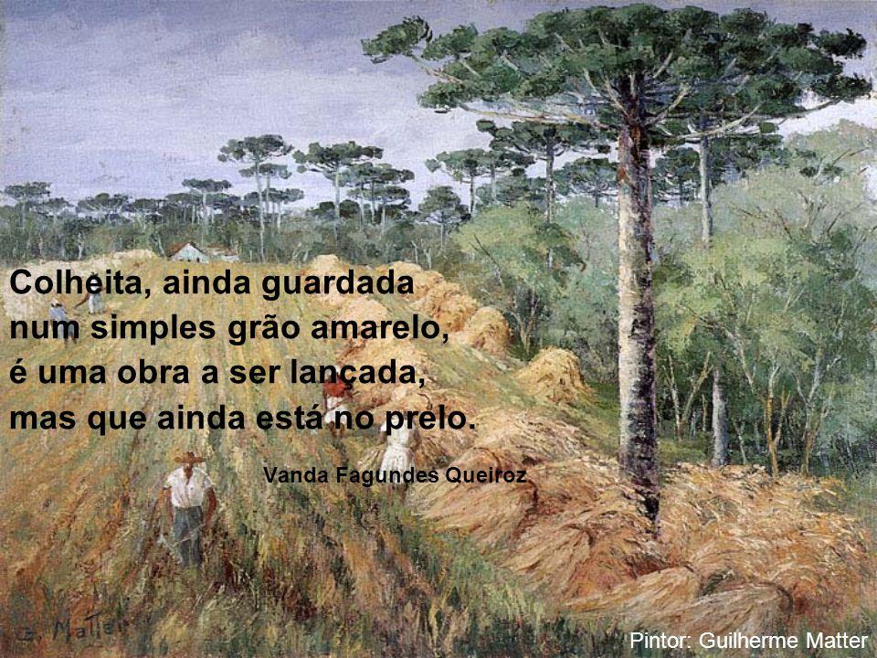 Sonho como este não há: erguendo tão verdes taças brindam o nosso Paraná pinheiros cheios de graças!... Roza de Oliveira Pintor: Alfredo Andersen