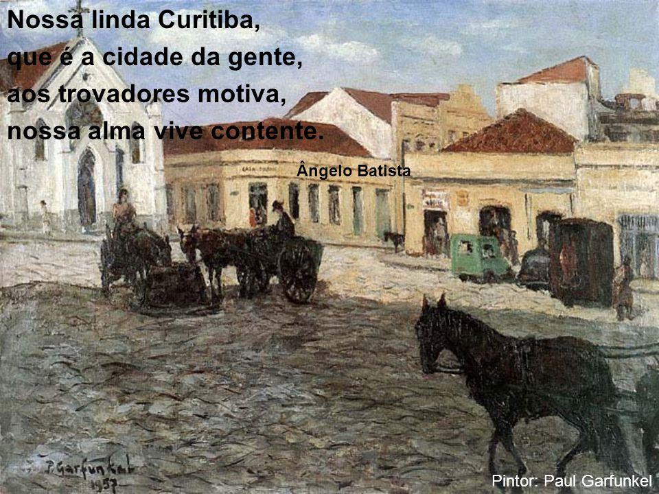 No clarão da velha chama, de ritmos e de valores, Curitibano conclama: -Rimai por nós, trovadores! Andréa Motta Pintor: Paul Garfunkel