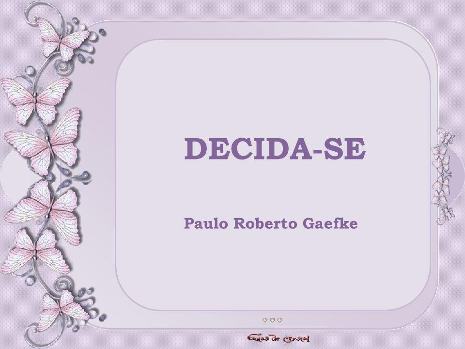 DECIDA-SE Paulo Roberto Gaefke