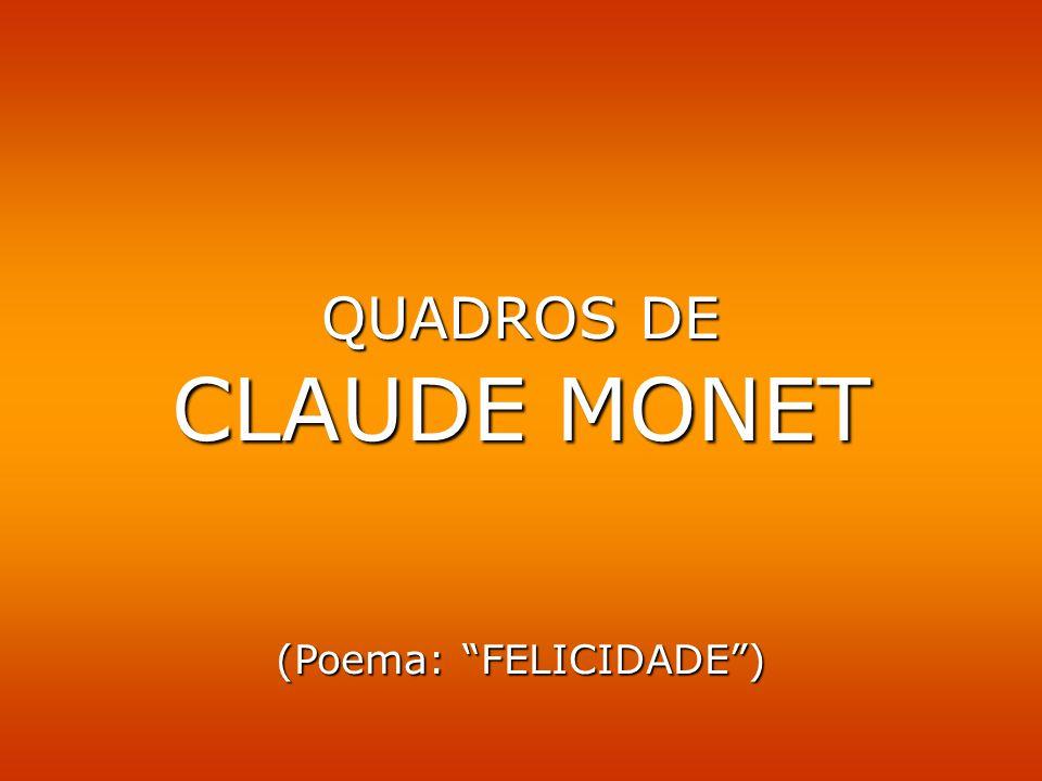 QUADROS DE CLAUDE MONET (Poema: FELICIDADE)
