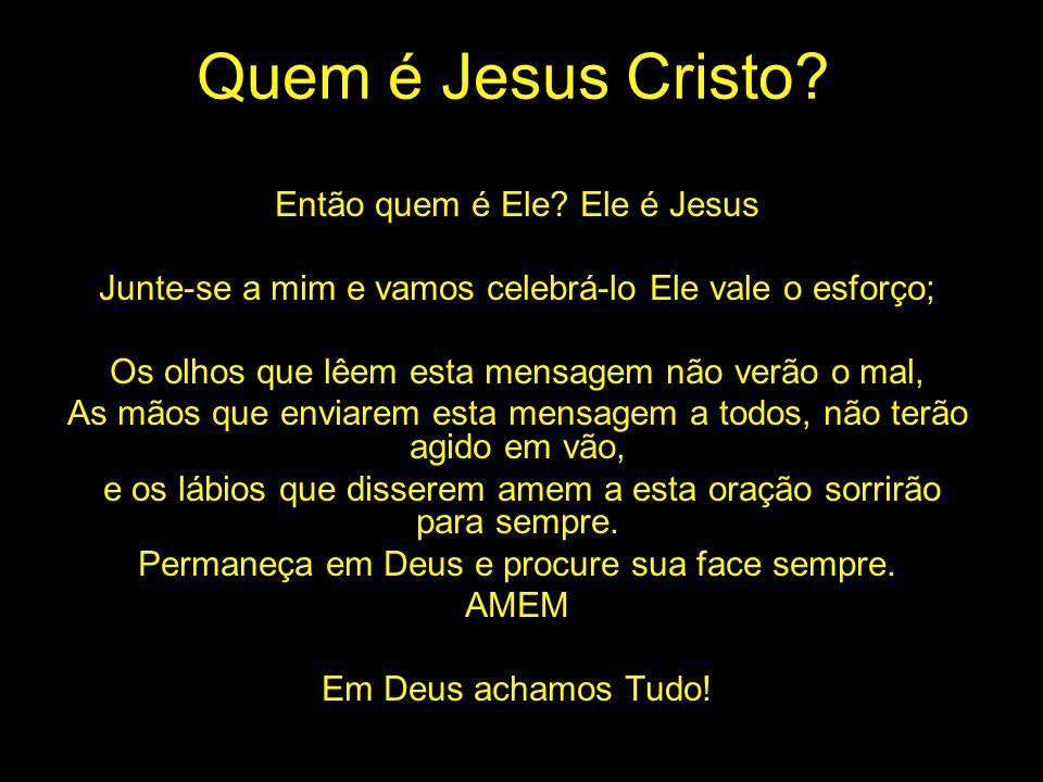 Quem é Jesus Cristo? Então quem é Ele? Ele é Jesus Junte-se a mim e vamos celebrá-lo Ele vale o esforço; Os olhos que lêem esta mensagem não verão o m