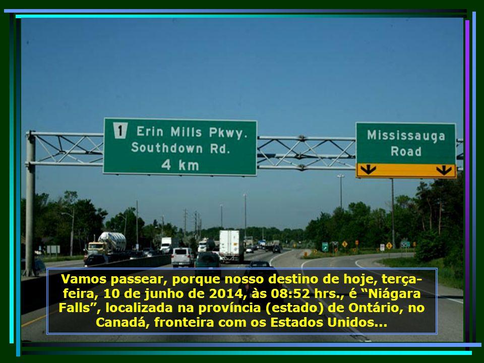 Vamos passear, porque nosso destino de hoje, terça-feira, 10 de junho de 2014terça-feira, 10 de junho de 2014, às 08:54 hrs., é Niágara Falls, localizada na província (estado) de Ontário, no Canadá, fronteira com os Estados Unidos...