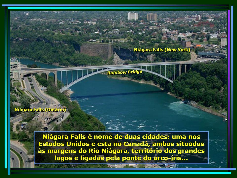 Niágara Falls é nome de duas cidades: uma nos Estados Unidos e esta no Canadá, ambas situadas às margens do Rio Niágara, território dos grandes lagos e ligadas pela ponte do arco-íris...