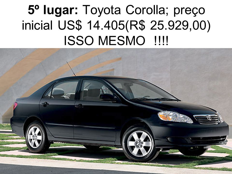 5º lugar: Toyota Corolla; preço inicial US$ 14.405(R$ 25.929,00) ISSO MESMO !!!!