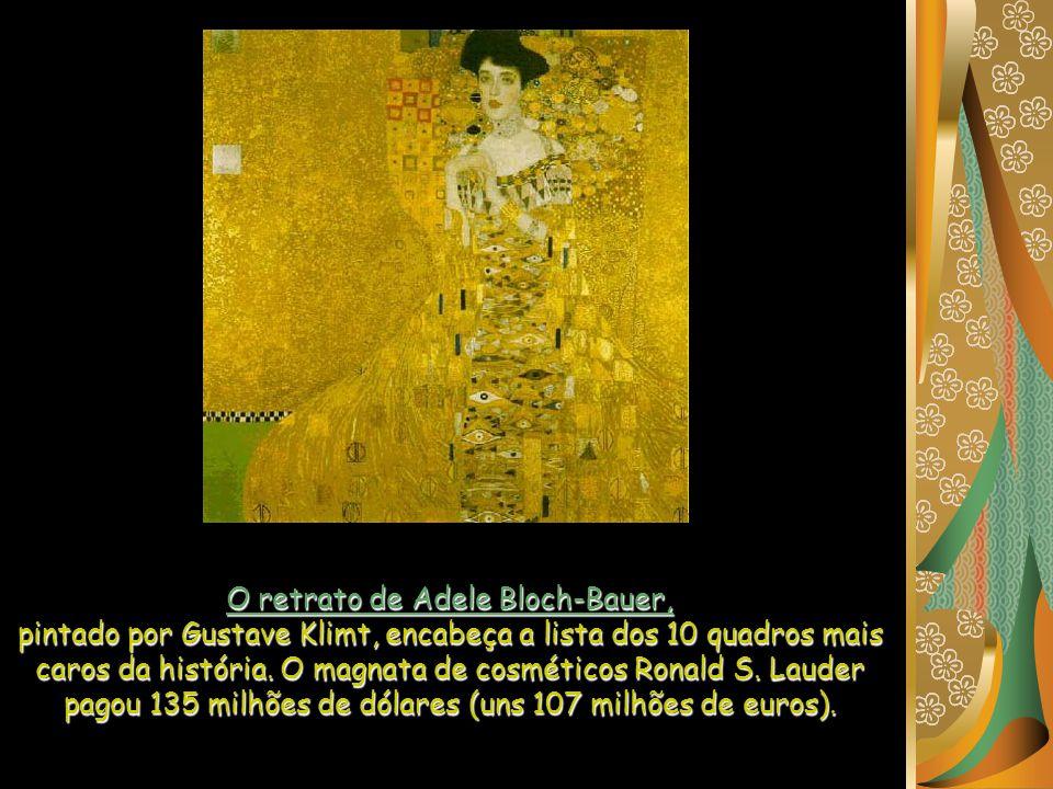 O retrato de Adele Bloch-Bauer, pintado por Gustave Klimt, encabeça a lista dos 10 quadros mais caros da história.