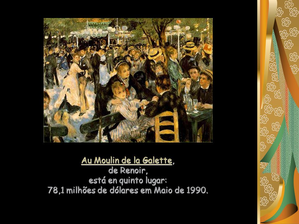 Au Moulin de la Galette, de Renoir, está en quinto lugar: 78,1 milhões de dólares em Maio de 1990.