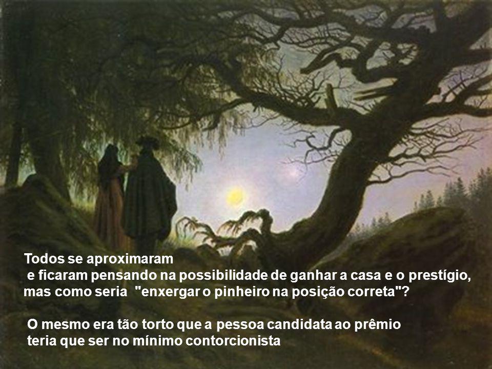 Um dia, diante de uma velha árvore torta, um pinheiro todo vergado pelo tempo, o sábio da aldeia ofereceu a sua própria casa para aquele discípulo que
