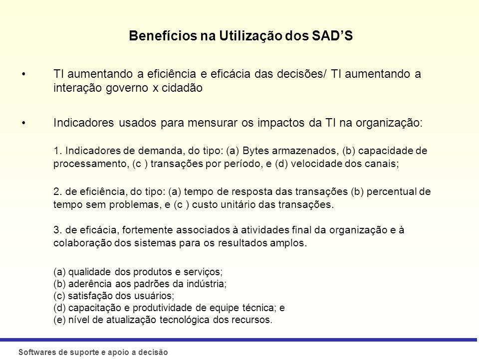 Softwares de suporte e apoio a decisão Por que usar? Benefícios na Utilização dos SADS TI aumentando a eficiência e eficácia das decisões/ TI aumentan