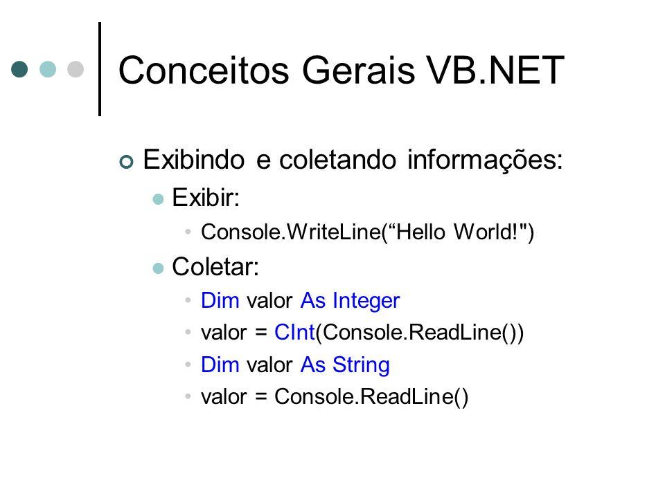 Conceitos Gerais VB.NET Collections (Coleções) Stack (FILO) Dim s As New Stack s.Push( Hello ) s.Push(123) s.Push(True) Console.WriteLine(s.Pop()) Exibe True