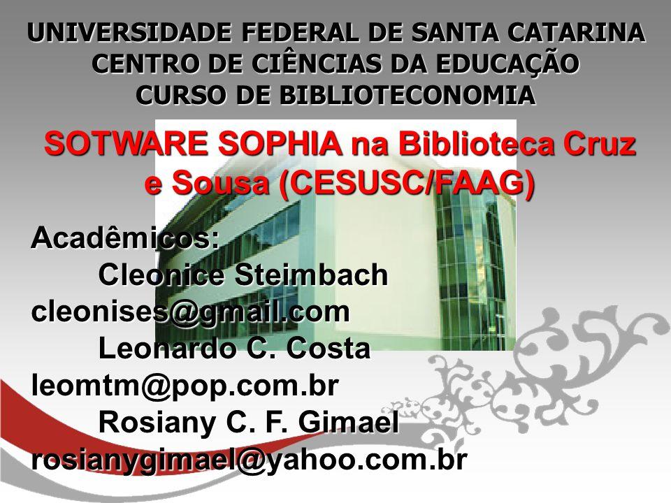 UNIVERSIDADE FEDERAL DE SANTA CATARINA CENTRO DE CIÊNCIAS DA EDUCAÇÃO CURSO DE BIBLIOTECONOMIA SOTWARE SOPHIA na Biblioteca Cruz e Sousa (CESUSC/FAAG)