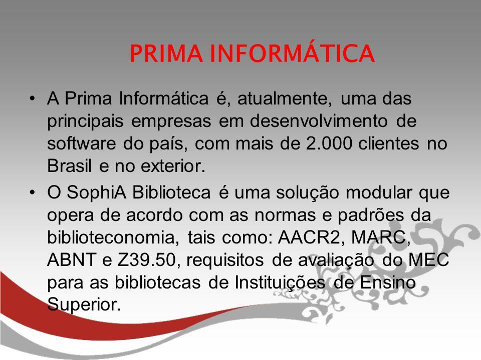 PRIMA INFORMÁTICA A Prima Informática é, atualmente, uma das principais empresas em desenvolvimento de software do país, com mais de 2.000 clientes no