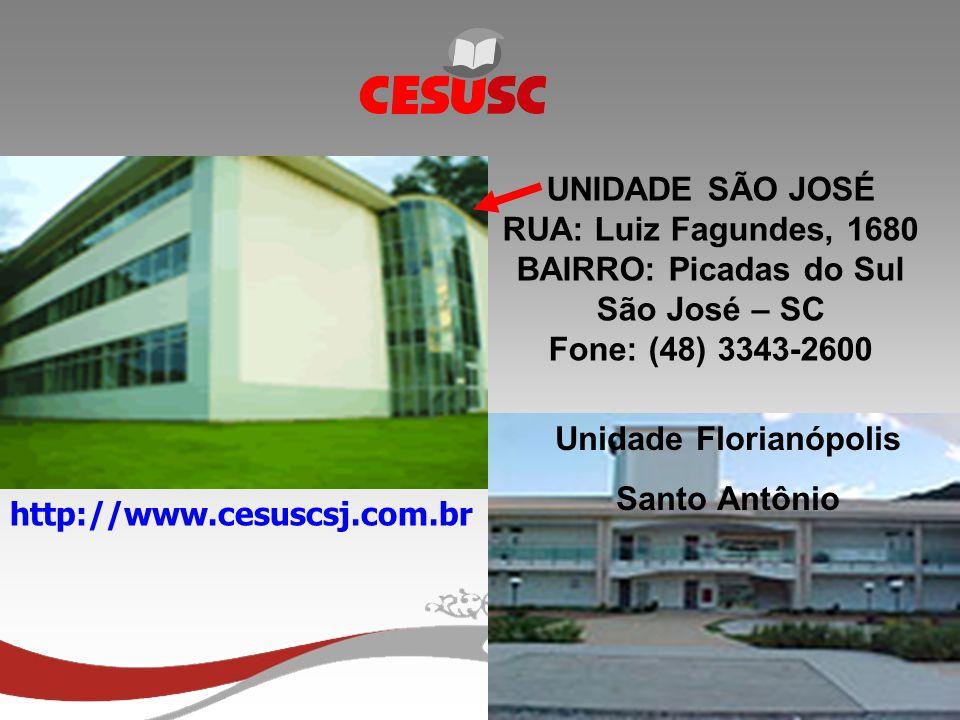 j UNIDADE SÃO JOSÉ RUA: Luiz Fagundes, 1680 BAIRRO: Picadas do Sul São José – SC Fone: (48) 3343-2600 http://www.cesuscsj.com.br Unidade Florianópolis