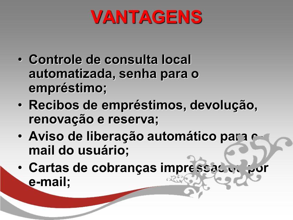 VANTAGENS VANTAGENS Controle de consulta local automatizada, senha para o empréstimo;Controle de consulta local automatizada, senha para o empréstimo;