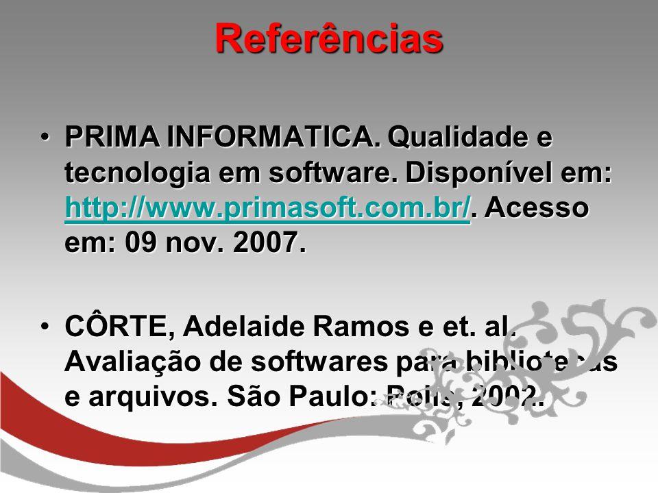 Referências Referências PRIMA INFORMATICA. Qualidade e tecnologia em software. Disponível em: http://www.primasoft.com.br/. Acesso em: 09 nov. 2007.PR