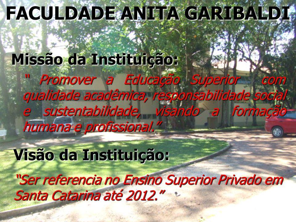 FACULDADE ANITA GARIBALDI Missão da Instituição: Promover a Educação Superior com qualidade acadêmica, responsabilidade social e sustentabilidade, vis