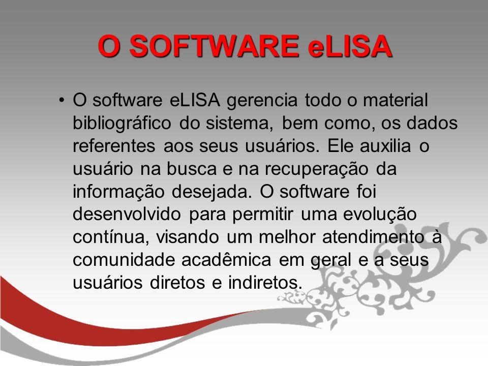 O software eLISA gerencia todo o material bibliográfico do sistema, bem como, os dados referentes aos seus usuários. Ele auxilia o usuário na busca e