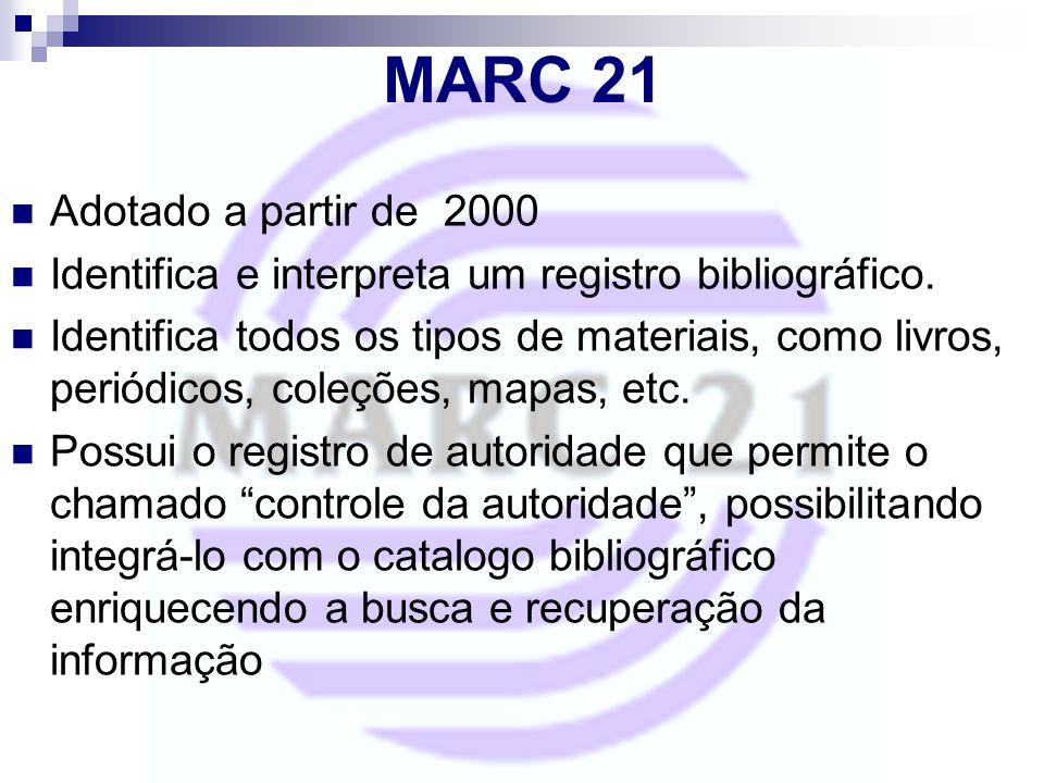 MARC 21 Adotado a partir de 2000 Identifica e interpreta um registro bibliográfico. Identifica todos os tipos de materiais, como livros, periódicos, c
