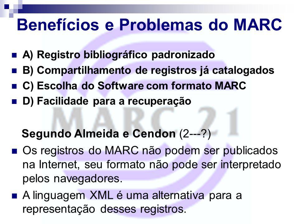 Benefícios e Problemas do MARC A) Registro bibliográfico padronizado B) Compartilhamento de registros já catalogados C) Escolha do Software com format
