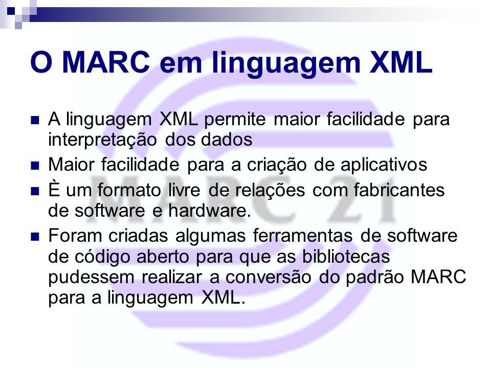 O MARC em linguagem XML A linguagem XML permite maior facilidade para interpretação dos dados Maior facilidade para a criação de aplicativos È um form