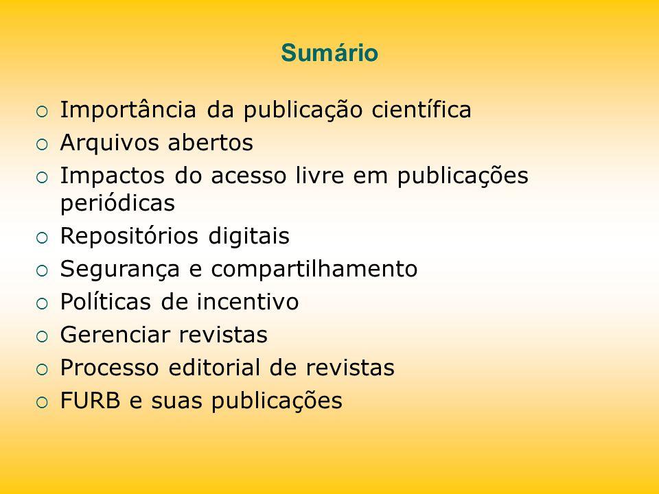 Sumário Importância da publicação científica Arquivos abertos Impactos do acesso livre em publicações periódicas Repositórios digitais Segurança e com