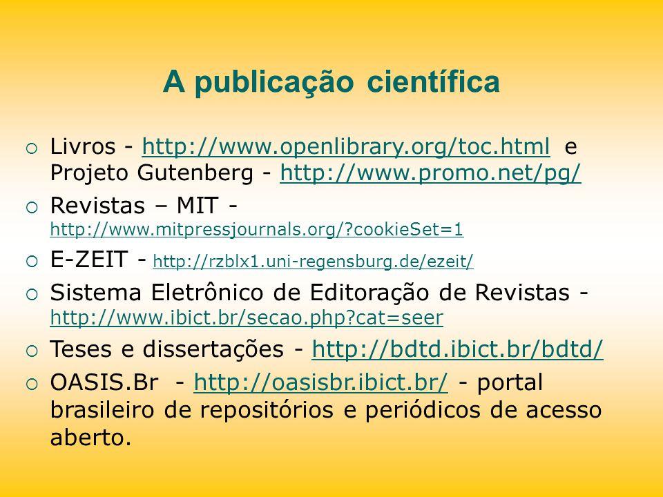 A publicação científica Livros - http://www.openlibrary.org/toc.html e Projeto Gutenberg - http://www.promo.net/pg/http://www.openlibrary.org/toc.html