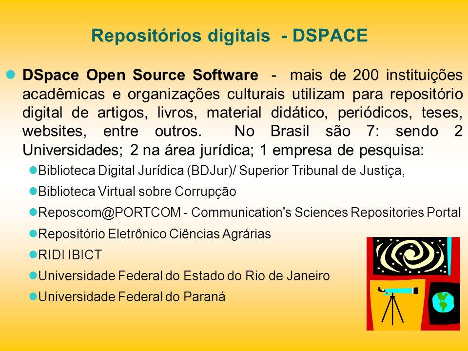 Repositórios digitais - DSPACE DSpace Open Source Software - mais de 200 instituições acadêmicas e organizações culturais utilizam para repositório di