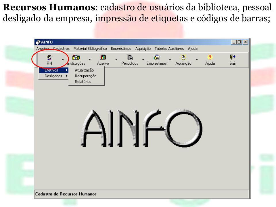 Recursos Humanos: cadastro de usuários da biblioteca, pessoal desligado da empresa, impressão de etiquetas e códigos de barras;