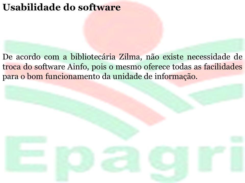 Usabilidade do software De acordo com a bibliotecária Zilma, não existe necessidade de troca do software Ainfo, pois o mesmo oferece todas as facilida