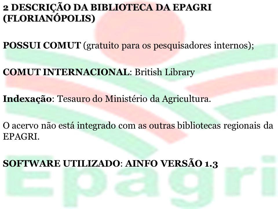 2 DESCRIÇÃO DA BIBLIOTECA DA EPAGRI (FLORIANÓPOLIS) POSSUI COMUT (gratuito para os pesquisadores internos); COMUT INTERNACIONAL: British Library Index