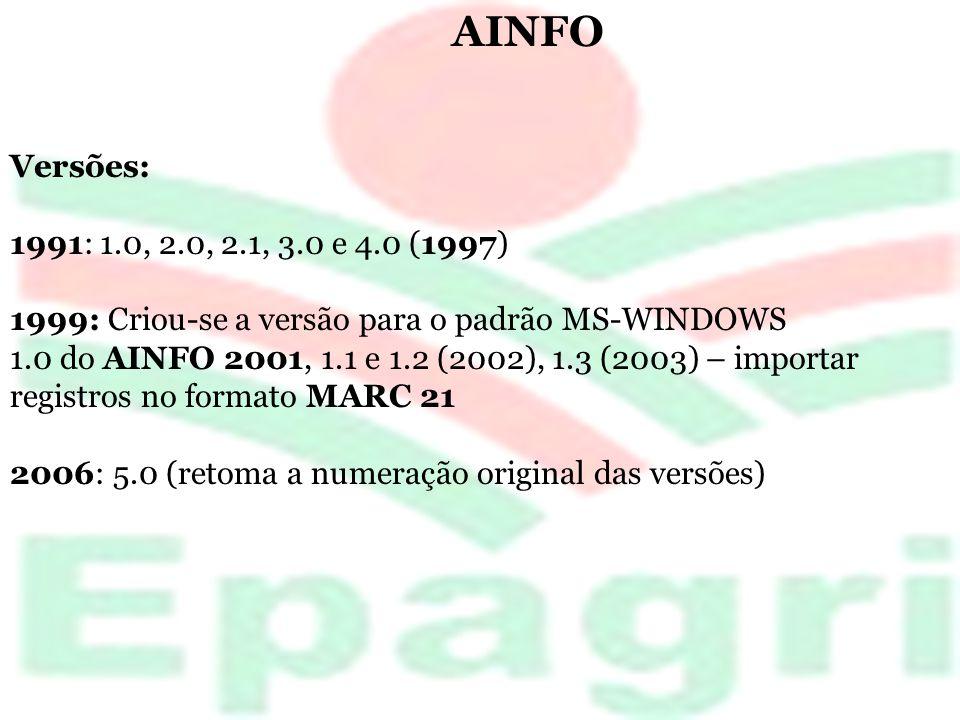 AINFO Versões: 1991: 1.0, 2.0, 2.1, 3.0 e 4.0 (1997) 1999: Criou-se a versão para o padrão MS-WINDOWS 1.0 do AINFO 2001, 1.1 e 1.2 (2002), 1.3 (2003)